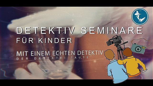 Detektiv Seminare - Kinder Detektiv - Detektei Taute